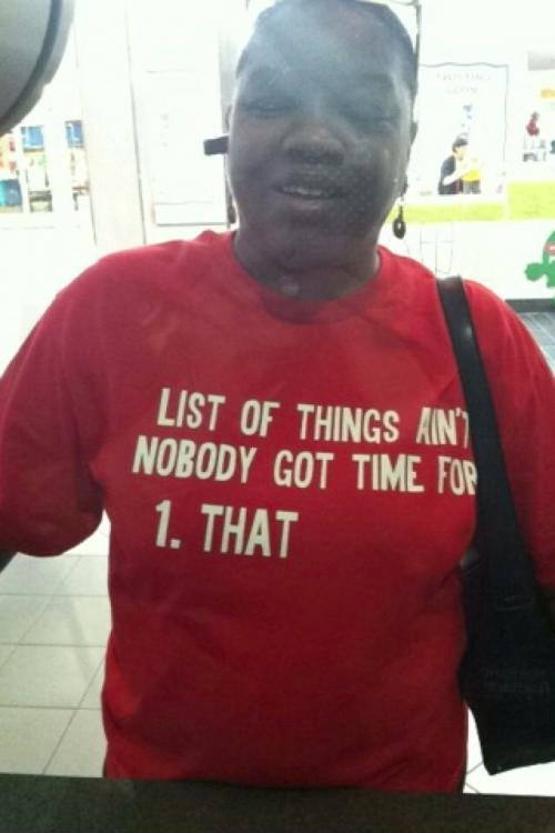 Ain't Nobody Got Time For That Shirt